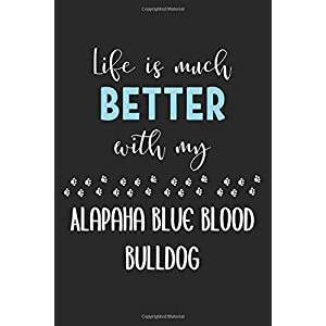 Life Is Much Better With My Alapaha Blue Blood Bulldog: Lined Journal, 120 Pages, 6 x 9, Funny Alapaha Blue Blood Bulldog Notebook Gift Idea, Black Matte Finish (Alapaha Blue Blood Bulldog Journal) 3