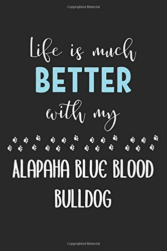 Life Is Much Better With My Alapaha Blue Blood Bulldog: Lined Journal, 120 Pages, 6 x 9, Funny Alapaha Blue Blood Bulldog Notebook Gift Idea, Black Matte Finish (Alapaha Blue Blood Bulldog Journal) 1