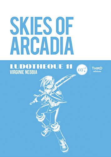 Ludothèque 11: Skies of Arcadia: Création - Univers - Décryptage (French Edition)