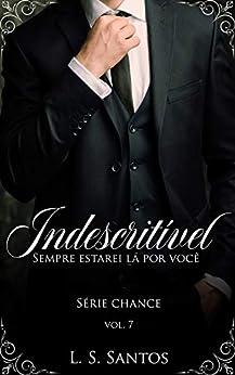 Indescritível (Chance Livro 7) por [L. S. Santos, Flor Imortal, Leticia Tagliatelli]