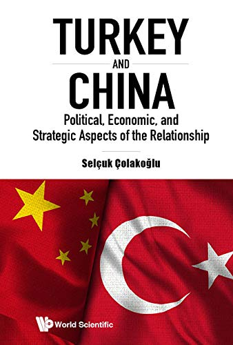 Turkey and China:Political, Economic, and Strategic Aspects of the Relationship (English Edition)