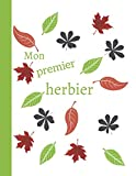 Mon premier herbier: Cahier de botanique pour collectionner les feuilles   Parfait pour enfant en maternelle, CP,...   grand format 8,5 fois 11 pouces ... d'eplication   Parfait comme premier herbier