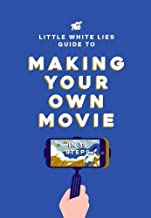 The Little White Lies Guide to Making Your Own Movie: In 39 Steps