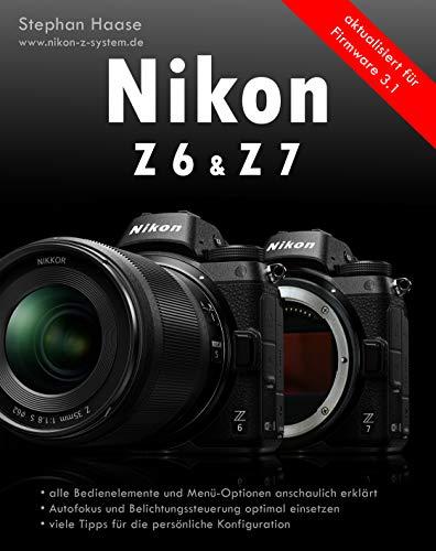 Nikon Z6 & Z7 Handbuch: aktualisiert für Firmware 3.1 (German Edition)