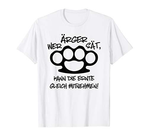 Wer Ärger Sät Kann Die Ernte Gleich Mitnehmen T-Shirt Spaß T-Shirt