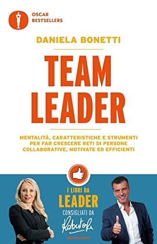 Team leader. Mentalità, caratteristiche e strumenti per far crescere reti di persone collaborative, motivate ed efficienti