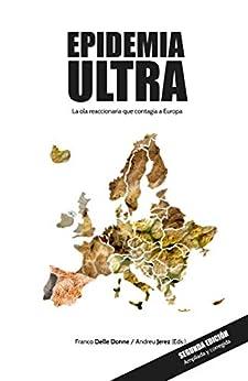 Epidemia Ultra: La ola reaccionaria que contagia a Europa (Spanish Edition) by [Franco Delle Donne, Andreu Jerez]