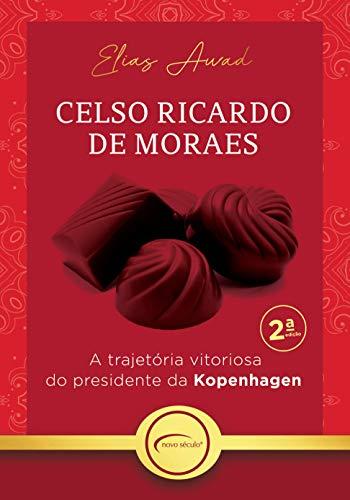 Celso Ricardo de Moraes: A trajetória vitoriosa do presidente da Kopenhagen (Portuguese Edition)