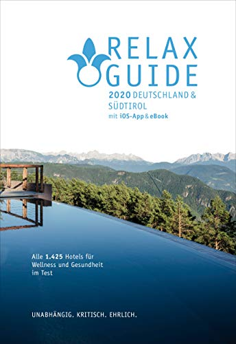 RELAX Guide 2020 Deutschland & NEU: Südtirol, kritisch getestet: alle Wellness- und Gesundheitshotels.: Top Rankings: Gourmet, Aufsteiger, Hotels in ... Hideaways GRATIS: eBook, iOS Foto Scan-App