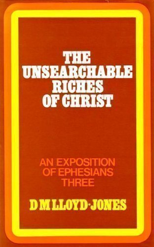 Image of Ephesians 3:1-21. The Unsearchable Riches of Christ by D. M. LLOYD JONES (1979-05-03)
