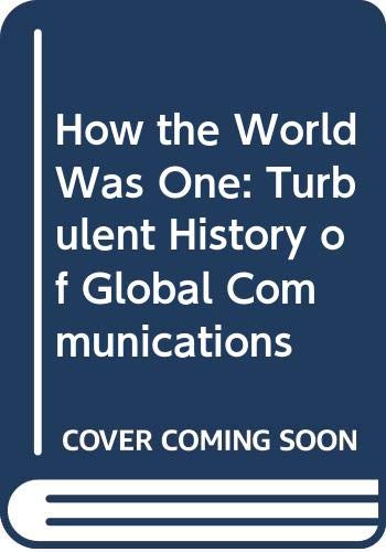 How the World Was One: Beyond the Global Village