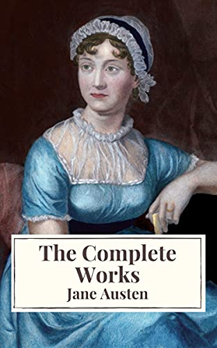The Complete Works of Jane Austen: Sense and Sensibility, Pride and Prejudice, Mansfield Park, Emma, Northanger Abbey, Persuasion, Lady ... Sandition, and the Complete Juvenilia (English Edition)
