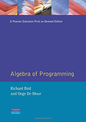 The Algebra of Programming (Prentice-hall International Series in Computer Science)