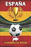 España Cuaderno de notas: Cuaderno de Campo, Fútbol, Cancha, Deportes / Diario / Agenda / Libro de Notas / Planificador Diario / Cuaderno de Dibujos