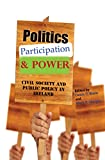 Politics, Participation and Power: Civil Society and Public Policy in Ireland (English Edition)