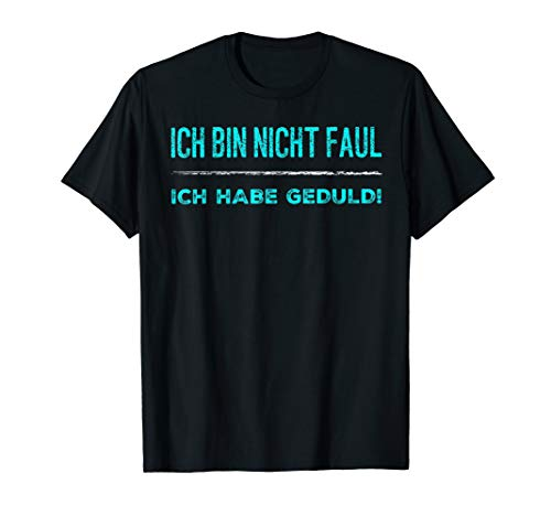 Ich bin nicht faul ich habe Geduld! T-shirt
