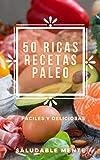 50 RICAS RECETAS PALEO: Deliciosas recetas PALEO fáciles de preparar y super sabrosas!