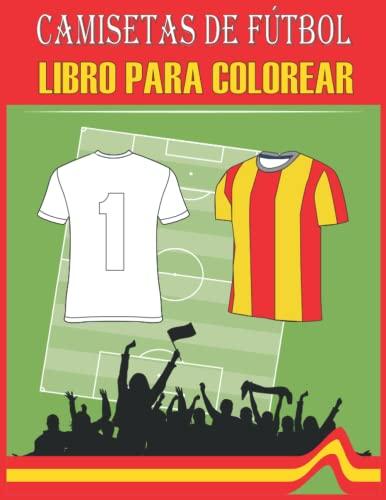 Camisetas de Fútbol Libro para colorear: para niños y adultos, regalos para aficionados al fútbol