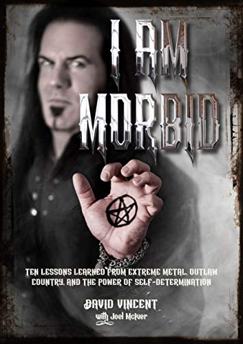 I Am Morbid: Ten Lessons Learned From Extreme Metal, Outlaw Country, And The Power Of Self-Determination (English Edition)