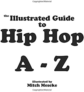 The Illustrated Guide to Hip Hop A - Z (The Illustrated Guide Series)
