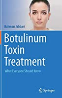 Botulinum Toxin Treatment: What Everyone Should Know