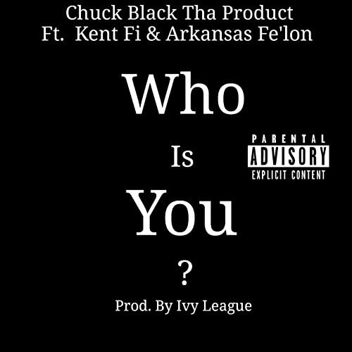 Chuck Black Tha Product feat. Kent Fi & Arkansas Fe'lon