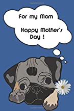 For My Mom  Happy Mother's Day !: 6X9  Cute mothers day card book Pug owners  Love my pug Fun Mothers Day gifts Great Notebook Journal