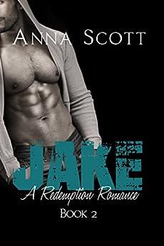 Jake (A Redemption Romance Book 2) by [Anna Scott]