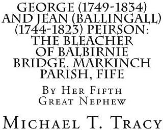 George (1749-1834) and Jean (Ballingall) (1744-1823) Peirson: The Bleacher of Balbirnie Bridge, Markinch Parish, Fife: By ...