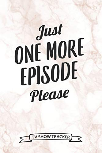 Just One More Episode Please TV Show Tracker: 100 Pages TV Series Episodes and Seasons Tracker Journal Logbook for Binge Watchers TV Addicts