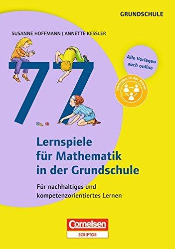 Lernen im Spiel: 77 Lernspiele für Mathematik in der Grundschule: Für nachhaltiges und kompetenzorientiertes Lernen. Buch mit Kopiervorlagen über Webcode