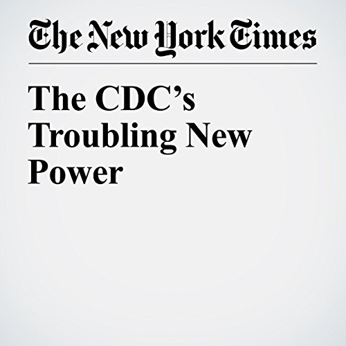 The CDC's Troubling New Power copertina