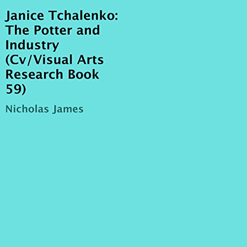Janice Tchalenko: The Potter and Industry     Cv/Visual Arts Research, Book 59              Autor:                                                                                                                                 Nicholas James                               Sprecher:                                                                                                                                 Dana Brewer Harris                      Spieldauer: 17 Min.     Noch nicht bewertet     Gesamt 0,0