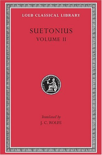 SUETONIUS Vol.II The Lives of the Caesars, II: Claudius. Nero. Galba, Otho, and Vitellius. Vespasian. Titus, Domitian. Lives of Illustrious Men: Grammarians and Rhetoricians. ..Passienus Crispus (Loeb