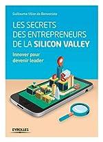 Les secrets des entrepreneurs de la Silicon Valley - Innover pour devenir leader. de Guillaume Villon de Benveniste