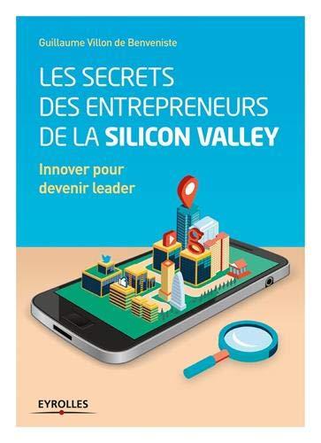 Les secrets des entrepreneurs de la Silicon Valley