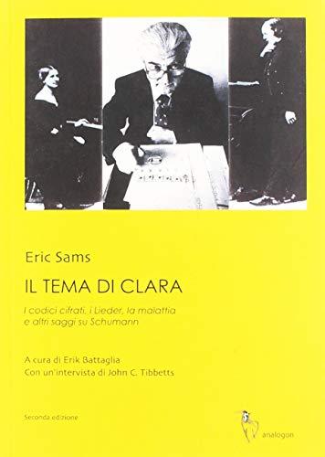 Il tema di Clara. I codici cifrati, i Lieder, la malattia e altri saggi su Schumann