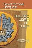 TOLTEC LORD OF TULA: MIXCOATL AND CHIMALMA (Toltec Way of Wisdom)