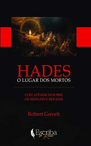 HADES: O lugar dos mortos: Com apêndices sobre os Nefilins e Refains eBook: Govett, Robert, de Queiroz Moraes, Daniel: Amazon.com.br: Loja Kindle