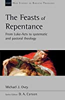 The Feasts of Repentance: From Luke-Acts To Systematic and Pastoral Theology (New Studies in Biblical Theology)