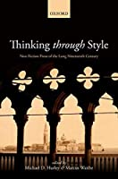 Thinking Through Style: Non-Fiction Prose of the Long Nineteenth Century