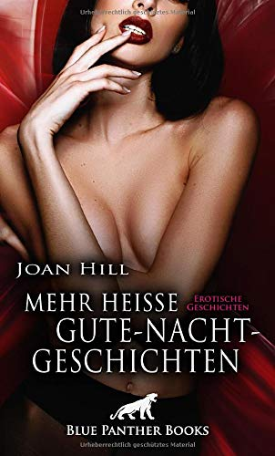 Mehr heiße Gute-Nacht-Geschichten | Erotische Geschichten: Knisternde Erotik für Frauen und Männer!