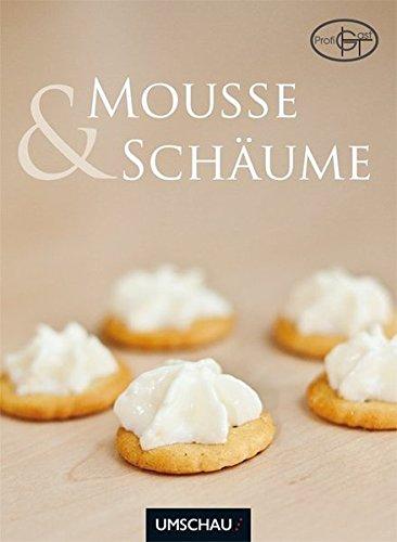 Mousses & Schäume - 42 kreative Rezeptideen mit dem Sahnesiphon
