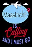 """Maastricht is Calling and I Must Go: Best Journal For You or for Your Lovely Friend – Perfect Gift for Every Type of Travel Lover : Blank Lined Journal 6"""" x 9"""", 100 Pages"""