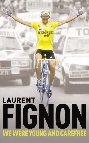 We Were Young and Carefree: The Autobiography of Laurent Fignon [Lingua Inglese]