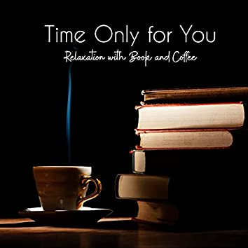Time Only for You ( Relaxation with Book and Coffee)