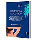 BODY FAT SOLUTION: The Secret Principles Behind Burning Fat, Building Lean Muscle, Ending Emotional Eating, And Maintaining Your Perfect Weight For Men And Women (English Edition)