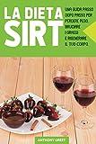 La Dieta Sirt: Una Guida Passo dopo Passo per Perdere Peso, Bruciare i Grassi e Rigenerare il Tuo Corpo Grazie alle Sirtuine e Alla Dieta del Gene Magro.