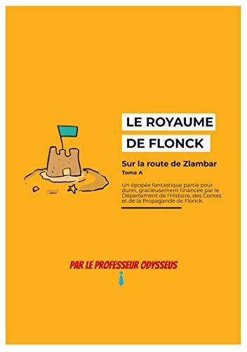 Le Royaume de Flonck: Tome A : sur la route de Zlambar (French Edition)