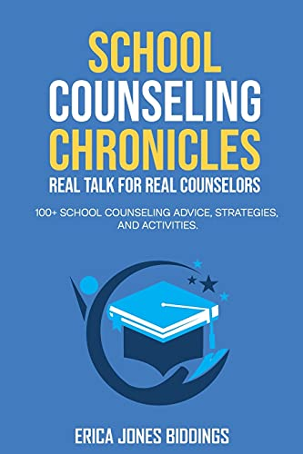SCHOOL COUNSELING CHRONICLES: REAL TALK FOR REAL COUNSELORS: 100 + SCHOOL COUNSELING ADVICE, STRATEGIES AND ACTIVITIES